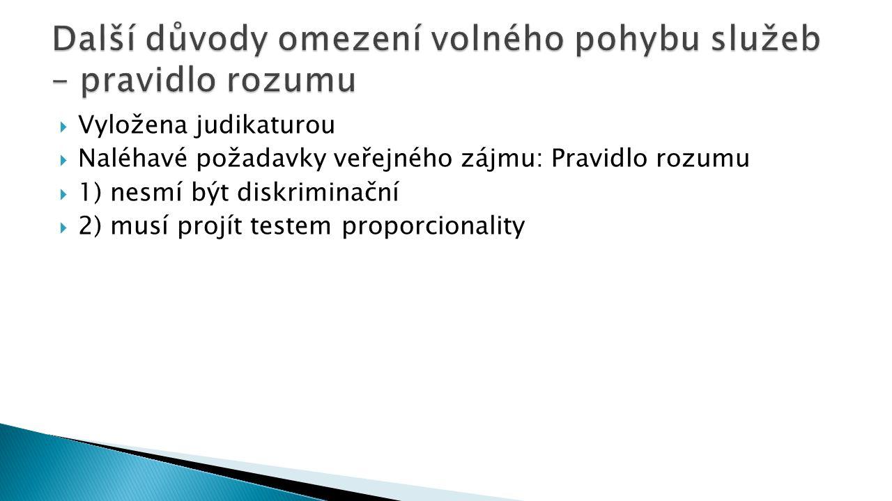  Vyložena judikaturou  Naléhavé požadavky veřejného zájmu: Pravidlo rozumu  1) nesmí být diskriminační  2) musí projít testem proporcionality
