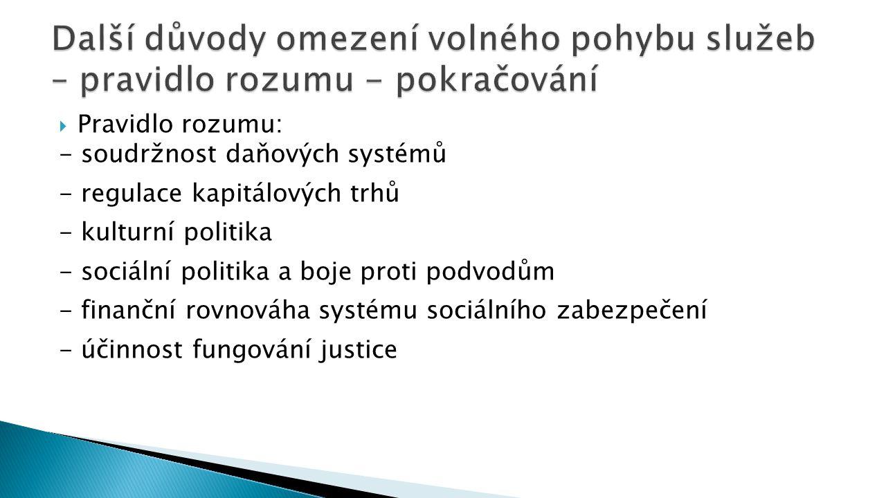  Pravidlo rozumu: - soudržnost daňových systémů - regulace kapitálových trhů - kulturní politika - sociální politika a boje proti podvodům - finanční rovnováha systému sociálního zabezpečení - účinnost fungování justice