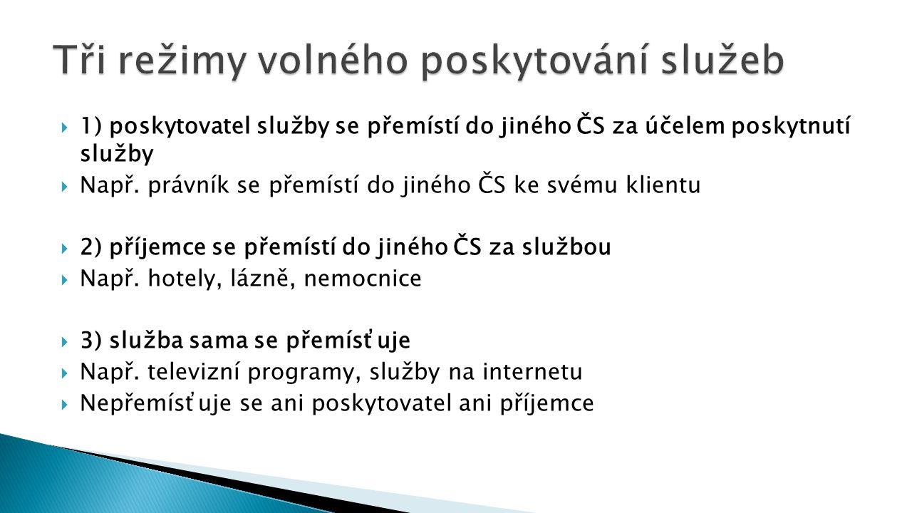  1) poskytovatel služby se přemístí do jiného ČS za účelem poskytnutí služby  Např.