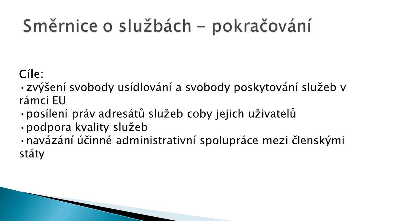 Cíle: zvýšení svobody usídlování a svobody poskytování služeb v rámci EU posílení práv adresátů služeb coby jejich uživatelů podpora kvality služeb navázání účinné administrativní spolupráce mezi členskými státy