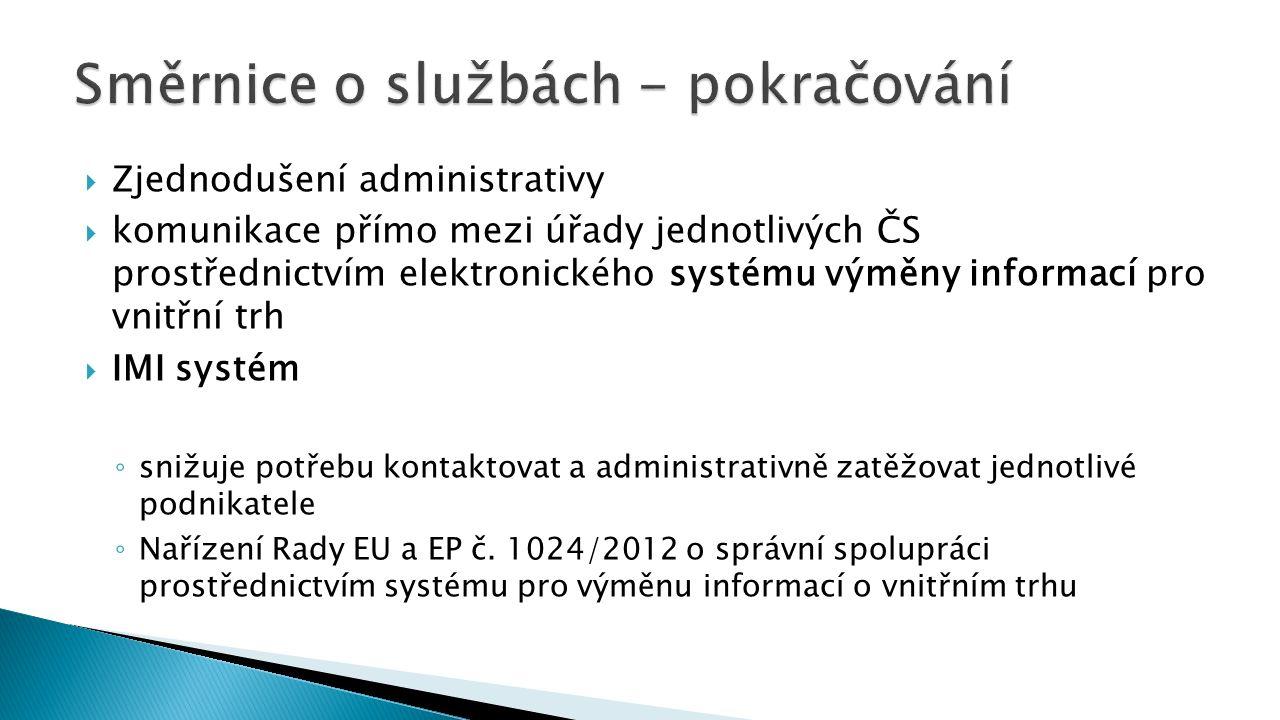  Zjednodušení administrativy  komunikace přímo mezi úřady jednotlivých ČS prostřednictvím elektronického systému výměny informací pro vnitřní trh 