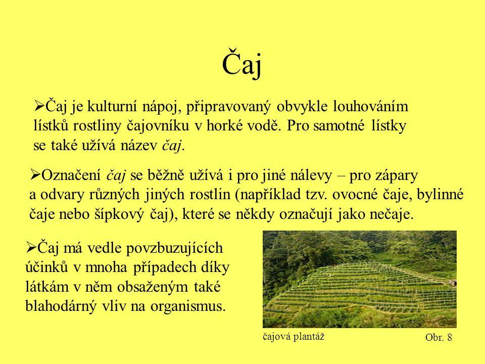 Čaj  Čaj je kulturní nápoj, připravovaný obvykle louhováním lístků rostliny čajovníku v horké vodě.