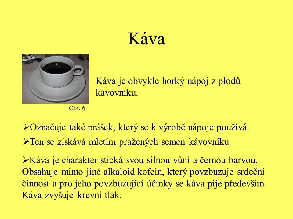 Káva Káva je obvykle horký nápoj z plodů kávovníku.