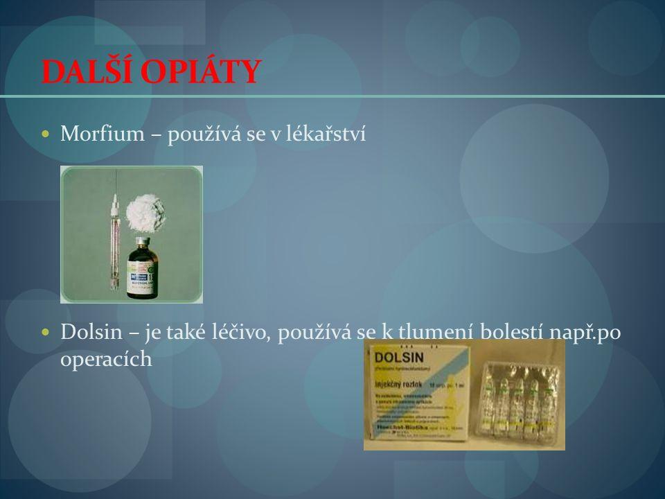 DALŠÍ OPIÁTY Morfium – používá se v lékařství Dolsin – je také léčivo, používá se k tlumení bolestí např.po operacích