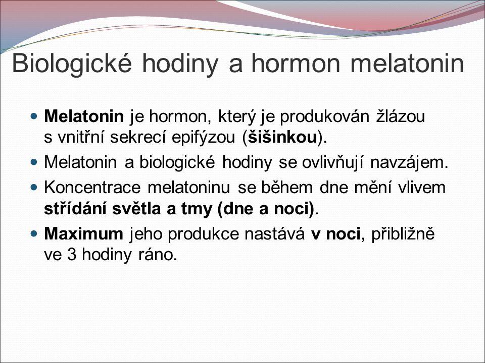 Biologické hodiny a hormon melatonin Melatonin je hormon, který je produkován žlázou s vnitřní sekrecí epifýzou (šišinkou).