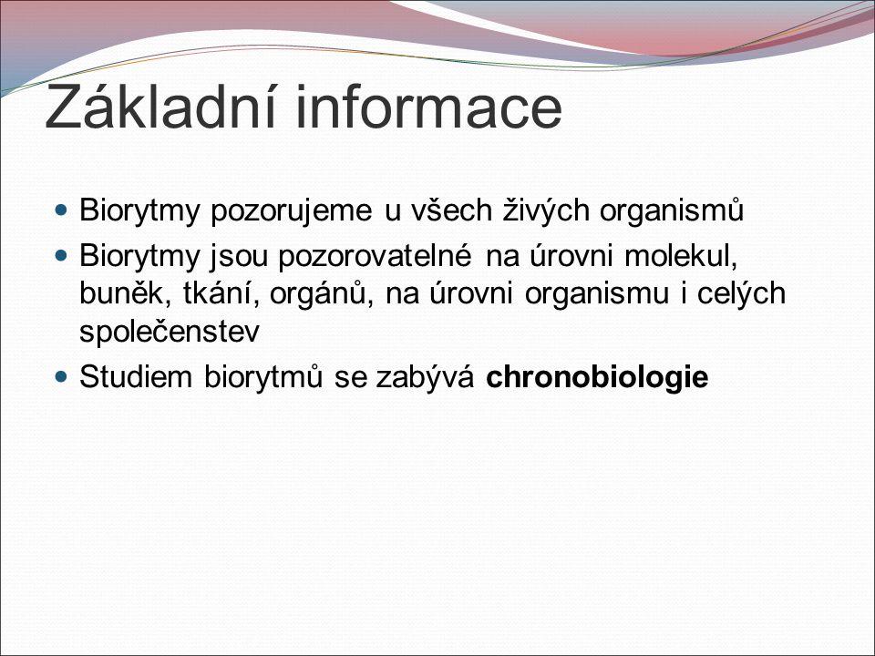 Základní informace Biorytmy pozorujeme u všech živých organismů Biorytmy jsou pozorovatelné na úrovni molekul, buněk, tkání, orgánů, na úrovni organismu i celých společenstev Studiem biorytmů se zabývá chronobiologie