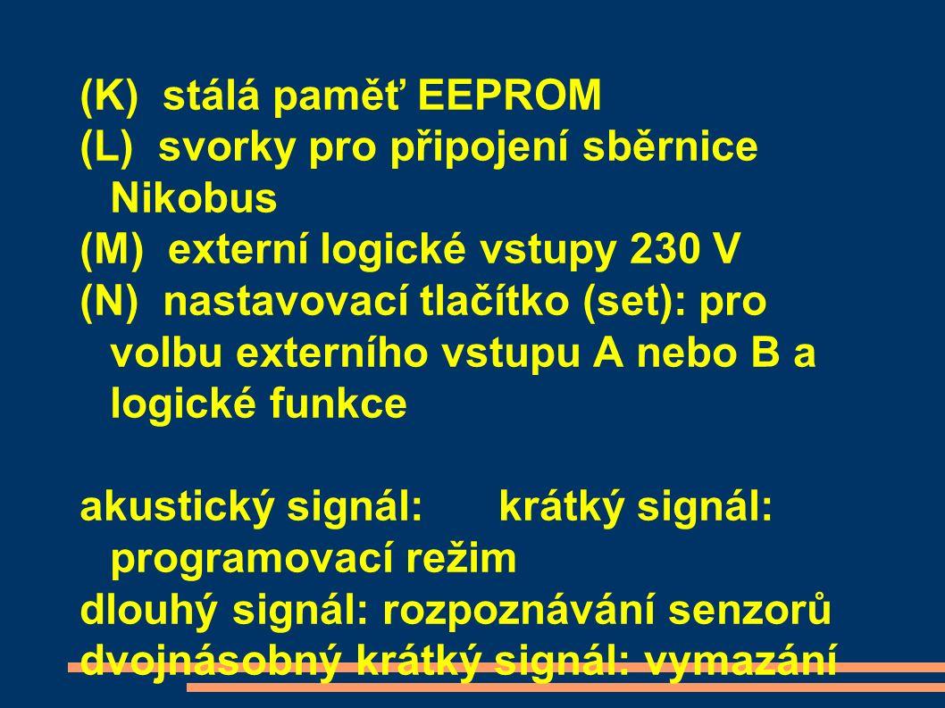 (K) stálá paměť EEPROM (L) svorky pro připojení sběrnice Nikobus (M) externí logické vstupy 230 V (N) nastavovací tlačítko (set): pro volbu externího vstupu A nebo B a logické funkce akustický signál:krátký signál: programovací režim dlouhý signál: rozpoznávání senzorů dvojnásobný krátký signál: vymazání