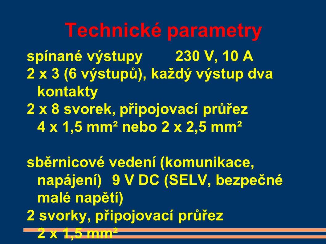 Technické parametry spínané výstupy 230 V, 10 A 2 x 3 (6 výstupů), každý výstup dva kontakty 2 x 8 svorek, připojovací průřez 4 x 1,5 mm² nebo 2 x 2,5 mm² sběrnicové vedení (komunikace, napájení)9 V DC (SELV, bezpečné malé napětí) 2 svorky, připojovací průřez 2 x 1,5 mm²