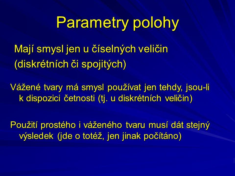 Parametry polohy Mají smysl jen u číselných veličin (diskrétních či spojitých) Vážené tvary má smysl používat jen tehdy, jsou-li k dispozici četnosti