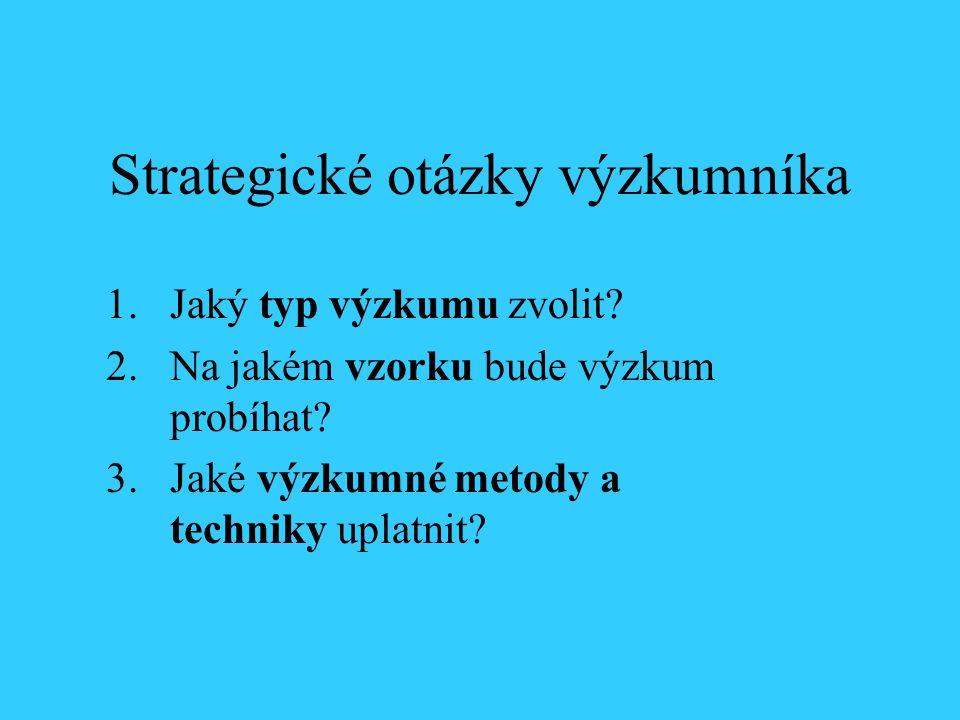 Strategické otázky výzkumníka 1.Jaký typ výzkumu zvolit.