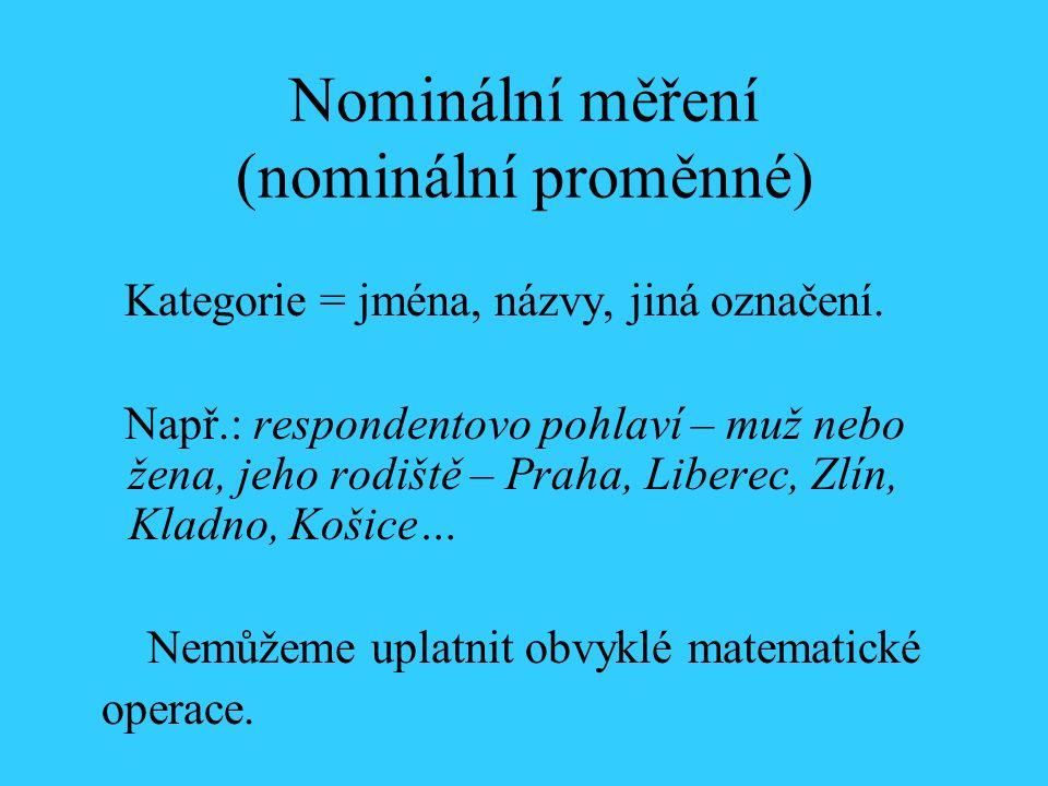 Nominální měření (nominální proměnné) Kategorie = jména, názvy, jiná označení.