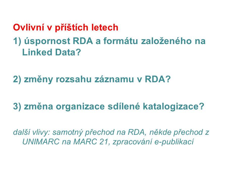 Úspornost RDA a formátu založeném na Linked Data Původní záměr přejít s novými pravidly na formát BIBFRAME se nerealizuje.