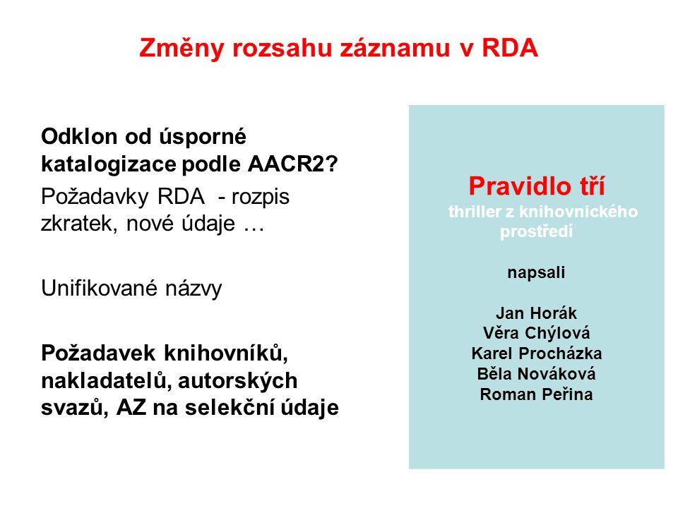 Změny rozsahu záznamu v RDA Odklon od úsporné katalogizace podle AACR2.