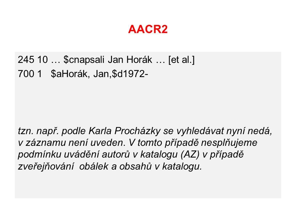 AACR2 245 10 … $cnapsali Jan Horák … [et al.] 700 1 $aHorák, Jan,$d1972- tzn.