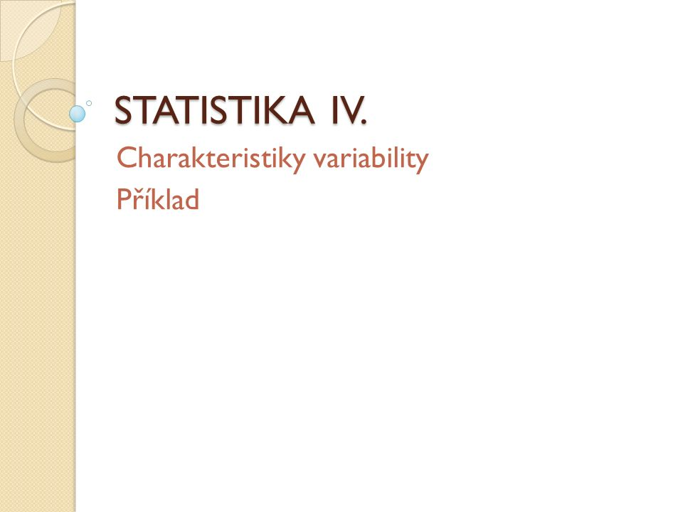 STATISTIKA IV. Charakteristiky variability Příklad