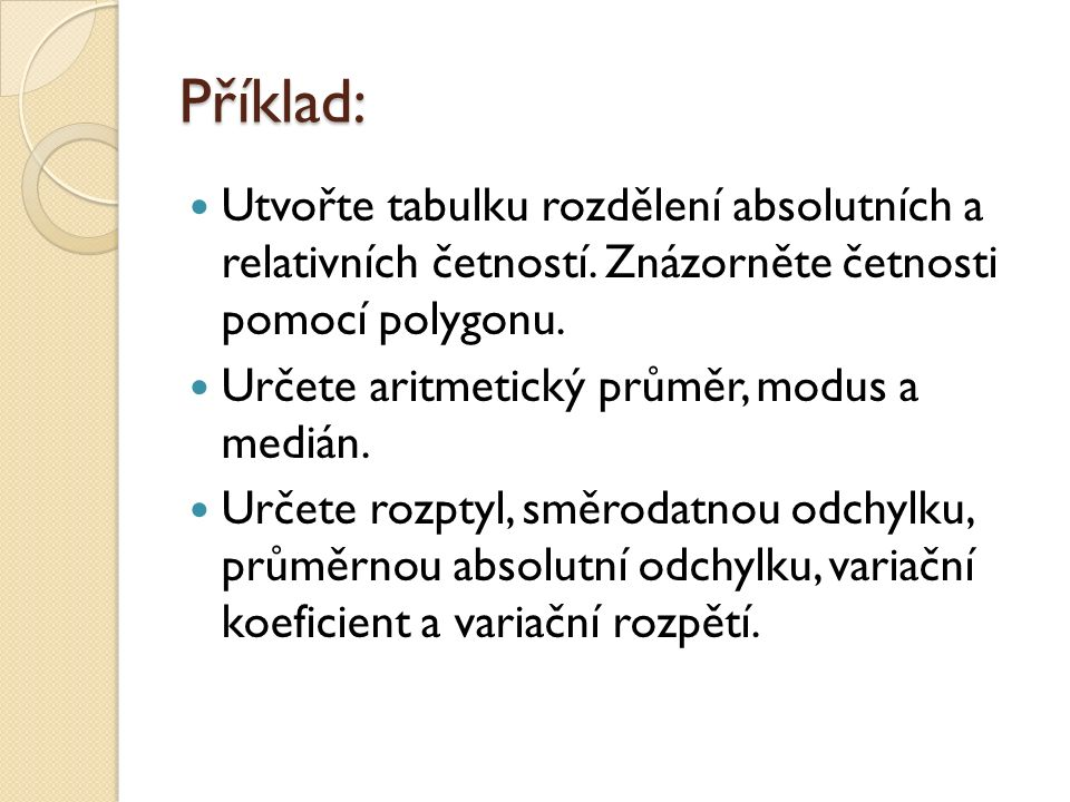 Příklad: Utvořte tabulku rozdělení absolutních a relativních četností.