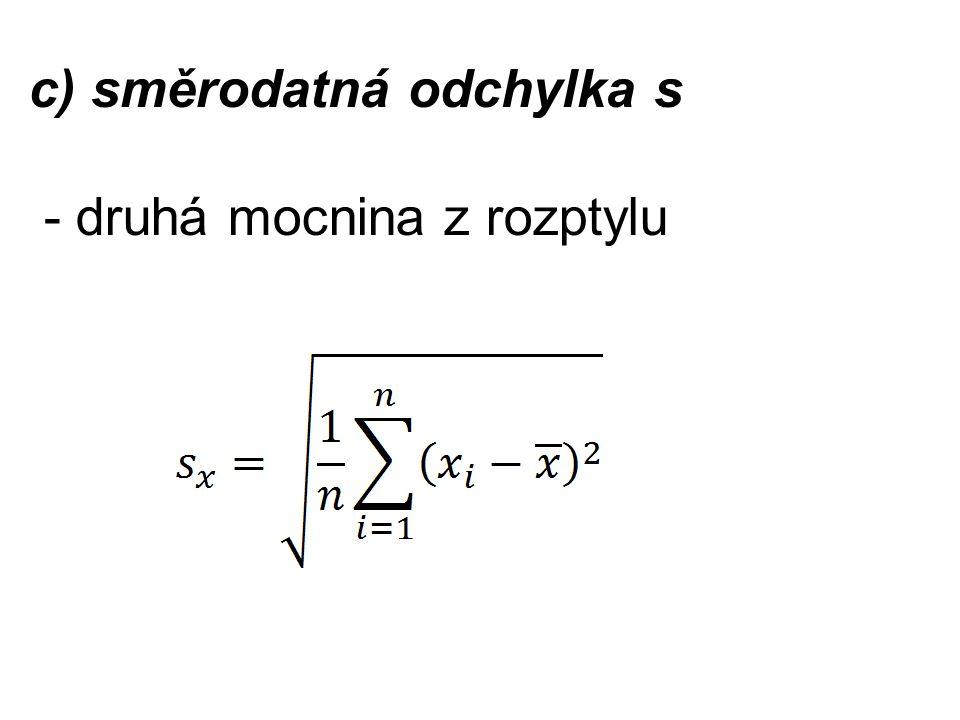 c) směrodatná odchylka s - druhá mocnina z rozptylu