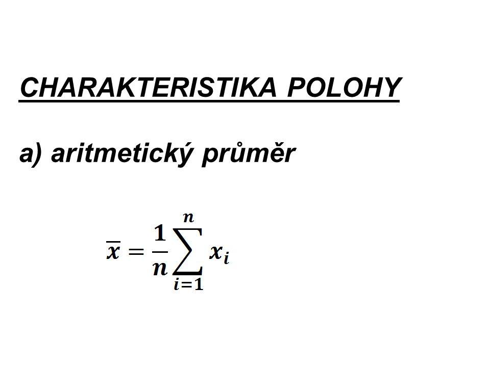 CHARAKTERISTIKA POLOHY a) aritmetický průměr