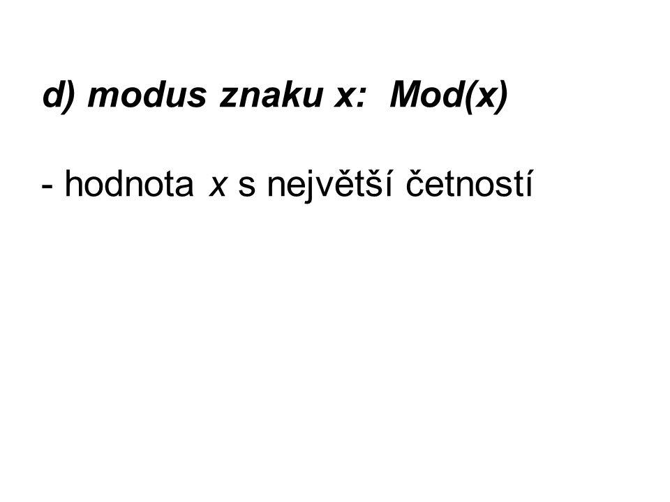 d) modus znaku x: Mod(x) - hodnota x s největší četností