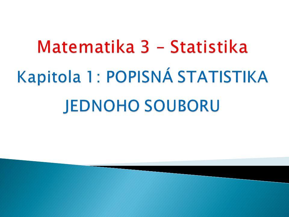 Kapitola 1: Popisná statistika jednoho souboru2  Matematická statistika je věda, která se zabývá studiem dat vykazujících náhodná kolísání.