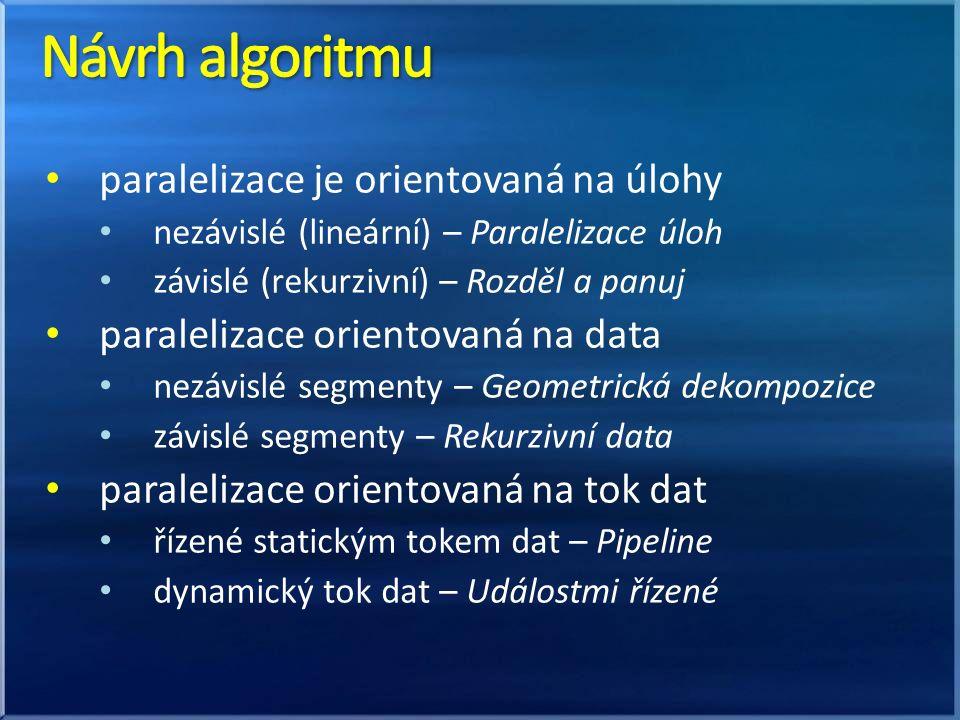 paralelizace je orientovaná na úlohy nezávislé (lineární) – Paralelizace úloh závislé (rekurzivní) – Rozděl a panuj paralelizace orientovaná na data nezávislé segmenty – Geometrická dekompozice závislé segmenty – Rekurzivní data paralelizace orientovaná na tok dat řízené statickým tokem dat – Pipeline dynamický tok dat – Událostmi řízené