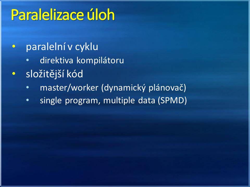 paralelní v cyklu direktiva kompilátoru složitější kód master/worker (dynamický plánovač) single program, multiple data (SPMD)