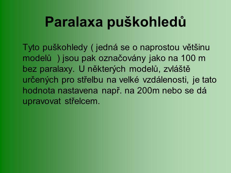 Paralaxa puškohledů Tyto puškohledy ( jedná se o naprostou většinu modelů ) jsou pak označovány jako na 100 m bez paralaxy.