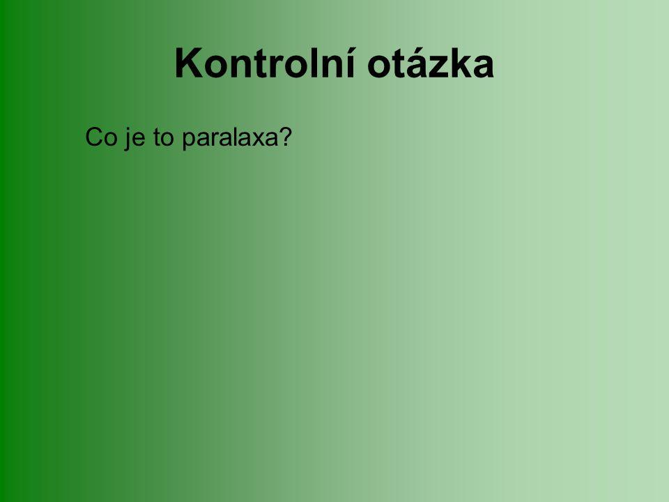 Kontrolní otázka Co je to paralaxa?