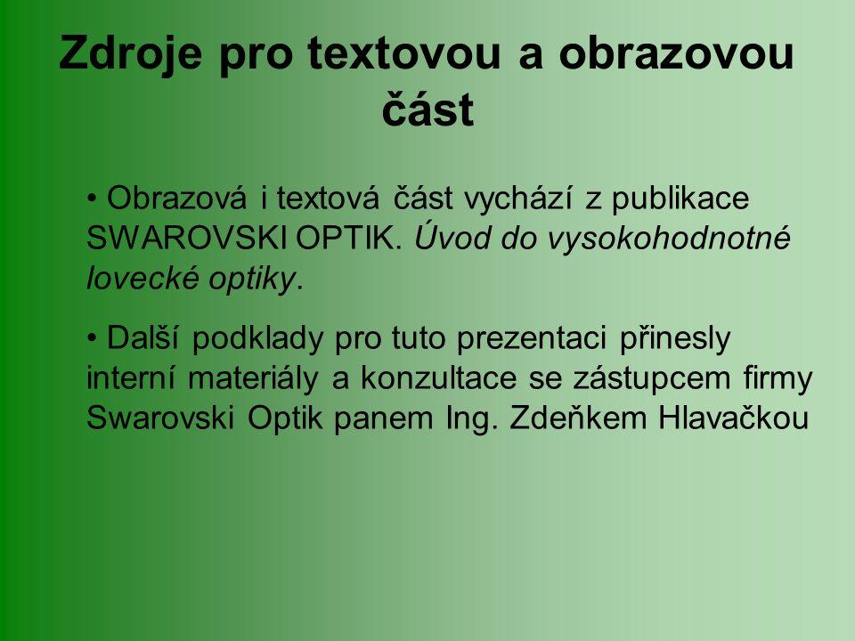 Zdroje pro textovou a obrazovou část Obrazová i textová část vychází z publikace SWAROVSKI OPTIK. Úvod do vysokohodnotné lovecké optiky. Další podklad