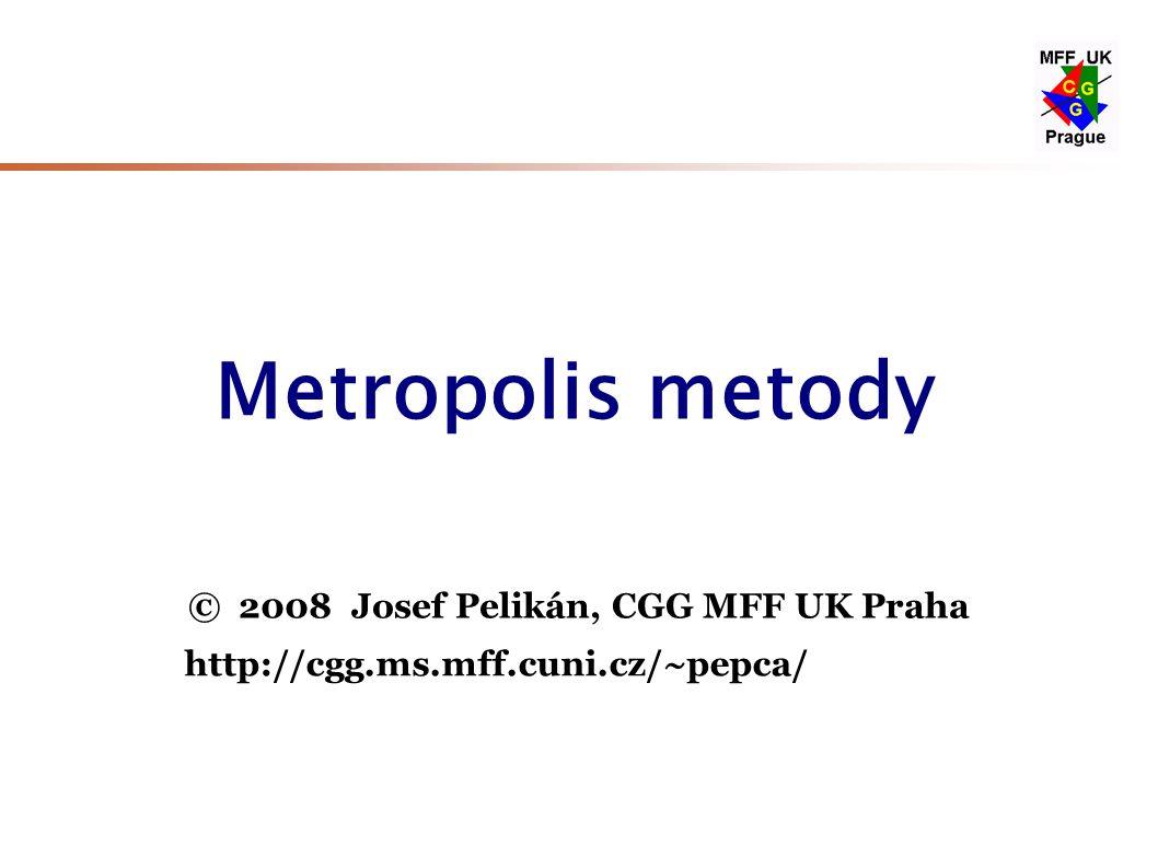Metropolis 18. 12. 2008© Josef Pelikán, http://cgg.ms.mff.cuni.cz/~pepca 1 / 38 © 2008 Josef Pelikán, CGG MFF UK Praha http://cgg.ms.mff.cuni.cz/~pepc