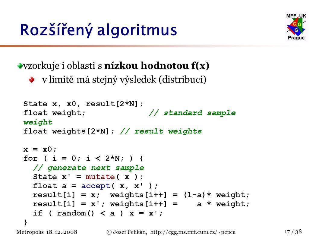 Metropolis 18. 12. 2008© Josef Pelikán, http://cgg.ms.mff.cuni.cz/~pepca 17 / 38 Rozšířený algoritmus State x, x0, result[2*N]; float weight; // stand