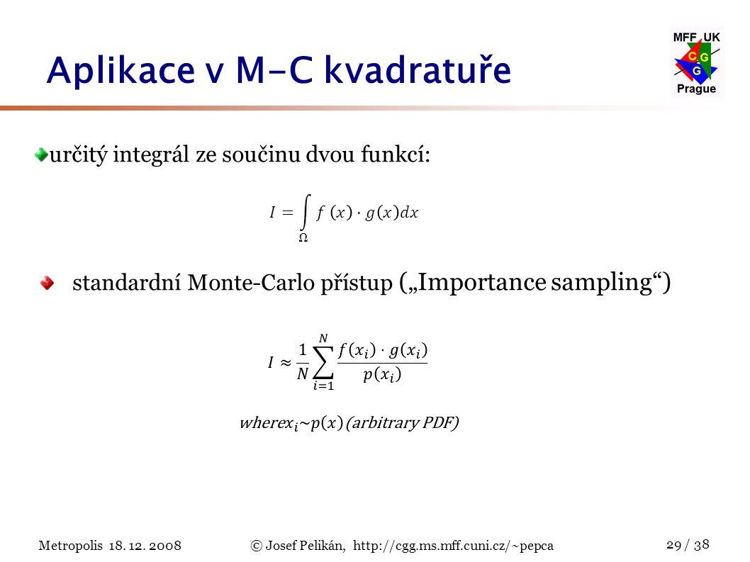 Metropolis 18. 12. 2008© Josef Pelikán, http://cgg.ms.mff.cuni.cz/~pepca 29 / 38 Aplikace v M-C kvadratuře určitý integrál ze součinu dvou funkcí: sta