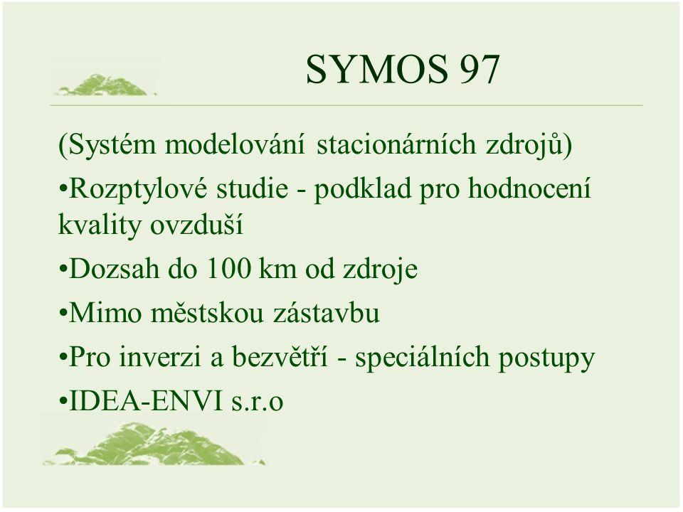 SYMOS 97 (Systém modelování stacionárních zdrojů) Rozptylové studie - podklad pro hodnocení kvality ovzduší Dozsah do 100 km od zdroje Mimo městskou zástavbu Pro inverzi a bezvětří - speciálních postupy IDEA-ENVI s.r.o