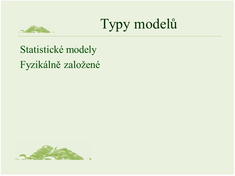 Typy modelů Statistické modely Fyzikálně založené
