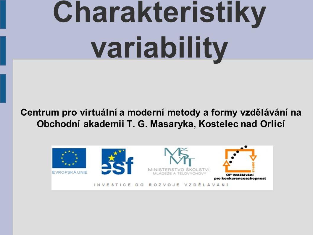 Charakteristiky variability Centrum pro virtuální a moderní metody a formy vzdělávání na Obchodní akademii T.