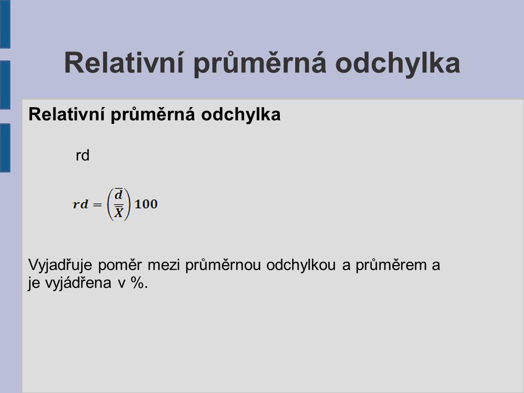 Relativní průměrná odchylka rd Vyjadřuje poměr mezi průměrnou odchylkou a průměrem a je vyjádřena v %.