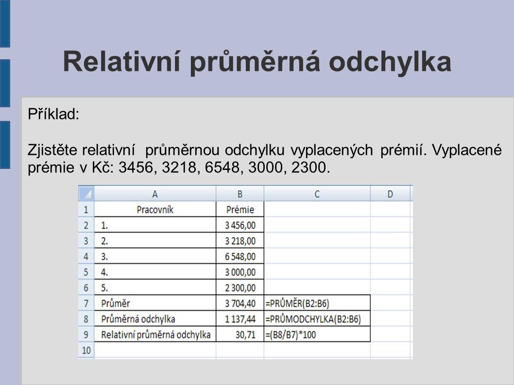 Relativní průměrná odchylka Příklad: Zjistěte relativní průměrnou odchylku vyplacených prémií.