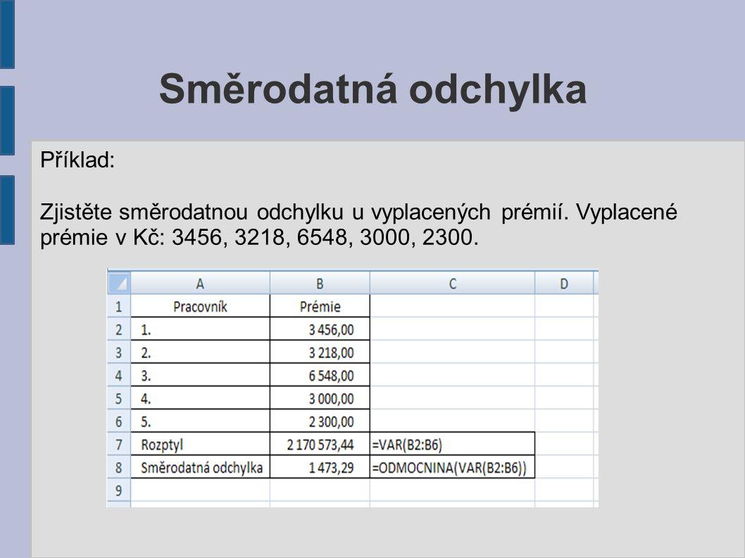 Směrodatná odchylka Příklad: Zjistěte směrodatnou odchylku u vyplacených prémií.