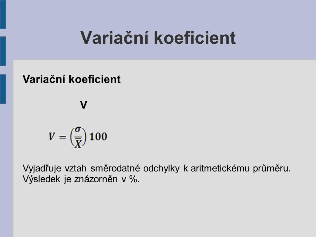 Variační koeficient V Vyjadřuje vztah směrodatné odchylky k aritmetickému průměru.
