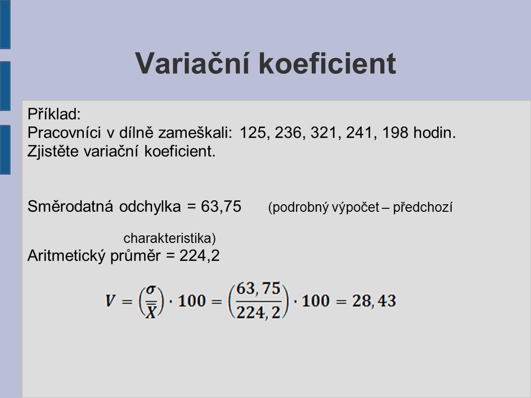 Variační koeficient Příklad: Pracovníci v dílně zameškali: 125, 236, 321, 241, 198 hodin.