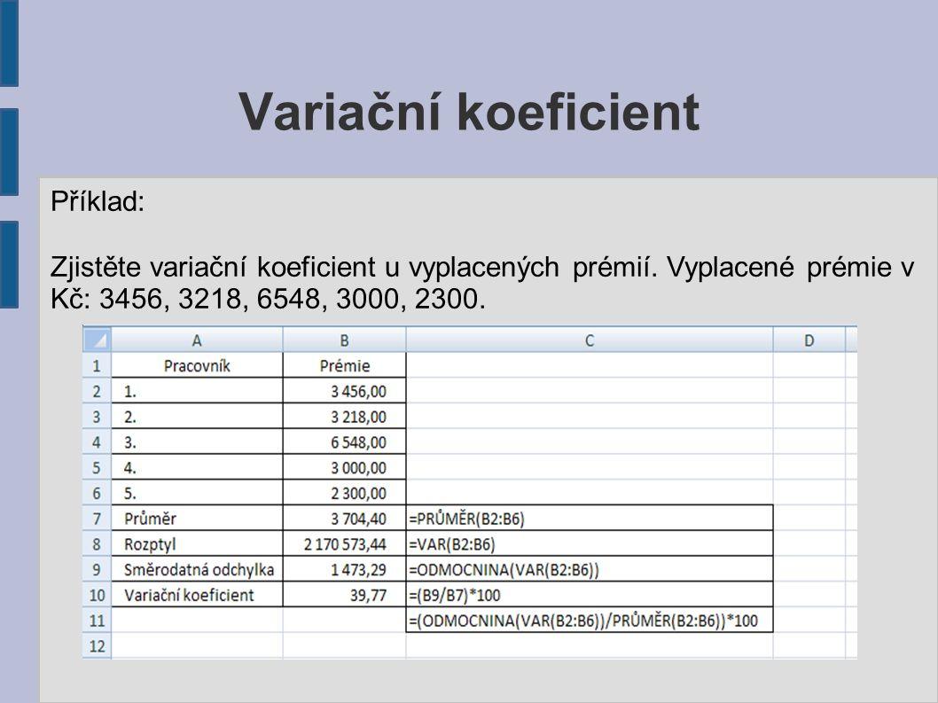 Variační koeficient Příklad: Zjistěte variační koeficient u vyplacených prémií.