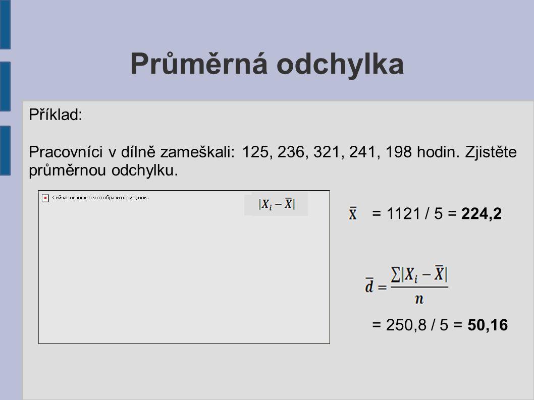 Průměrná odchylka Příklad: Zjistěte průměrnou odchylku u vyplacených prémií.