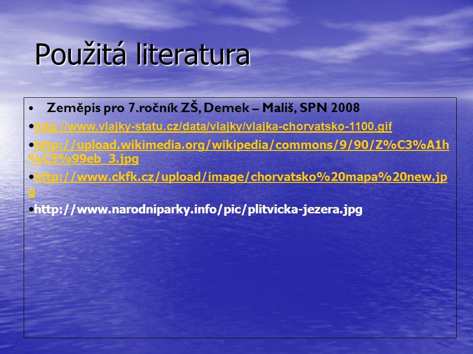 Použitá literatura Zeměpis pro 7.ročník ZŠ, Demek – Mališ, SPN 2008 http://www.vlajky-statu.cz/data/vlajky/vlajka-chorvatsko-1100.gif http://upload.wikimedia.org/wikipedia/commons/9/90/Z%C3%A1h %C5%99eb_3.jpg http://upload.wikimedia.org/wikipedia/commons/9/90/Z%C3%A1h %C5%99eb_3.jpg http://www.ckfk.cz/upload/image/chorvatsko%20mapa%20new.jp g http://www.ckfk.cz/upload/image/chorvatsko%20mapa%20new.jp g http://www.narodniparky.info/pic/plitvicka-jezera.jpg