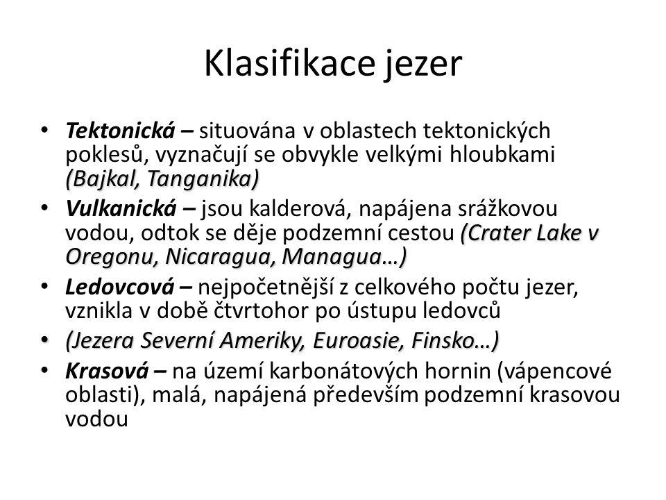 Klasifikace jezer (Bajkal, Tanganika) Tektonická – situována v oblastech tektonických poklesů, vyznačují se obvykle velkými hloubkami (Bajkal, Tangani