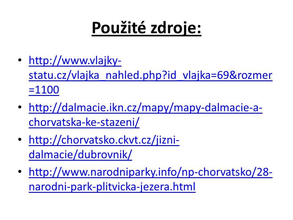 Použité zdroje: http://www.vlajky- statu.cz/vlajka_nahled.php?id_vlajka=69&rozmer =1100 http://www.vlajky- statu.cz/vlajka_nahled.php?id_vlajka=69&rozmer =1100 http://dalmacie.ikn.cz/mapy/mapy-dalmacie-a- chorvatska-ke-stazeni/ http://dalmacie.ikn.cz/mapy/mapy-dalmacie-a- chorvatska-ke-stazeni/ http://chorvatsko.ckvt.cz/jizni- dalmacie/dubrovnik/ http://chorvatsko.ckvt.cz/jizni- dalmacie/dubrovnik/ http://www.narodniparky.info/np-chorvatsko/28- narodni-park-plitvicka-jezera.html http://www.narodniparky.info/np-chorvatsko/28- narodni-park-plitvicka-jezera.html