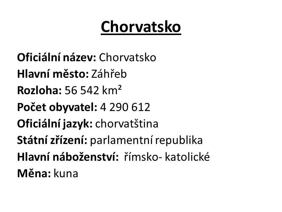Chorvatsko Oficiální název: Chorvatsko Hlavní město: Záhřeb Rozloha: 56 542 km² Počet obyvatel: 4 290 612 Oficiální jazyk: chorvatština Státní zřízení
