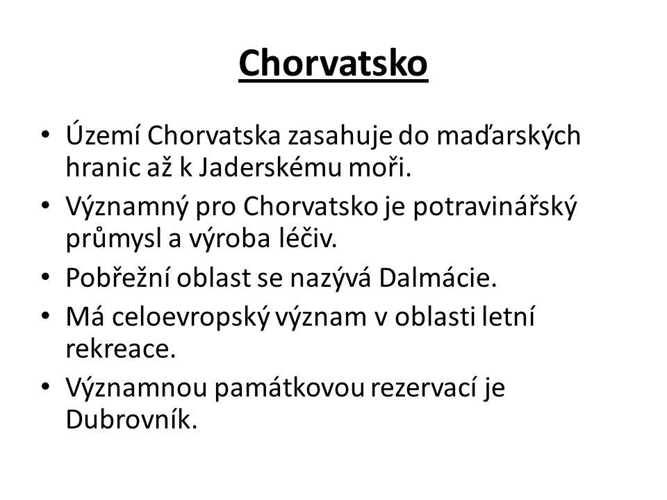 Chorvatsko Území Chorvatska zasahuje do maďarských hranic až k Jaderskému moři. Významný pro Chorvatsko je potravinářský průmysl a výroba léčiv. Pobře