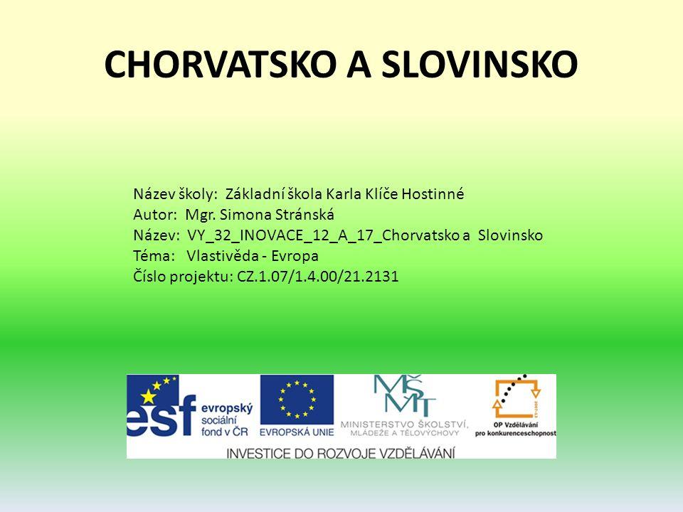 CHORVATSKO A SLOVINSKO Název školy: Základní škola Karla Klíče Hostinné Autor: Mgr.