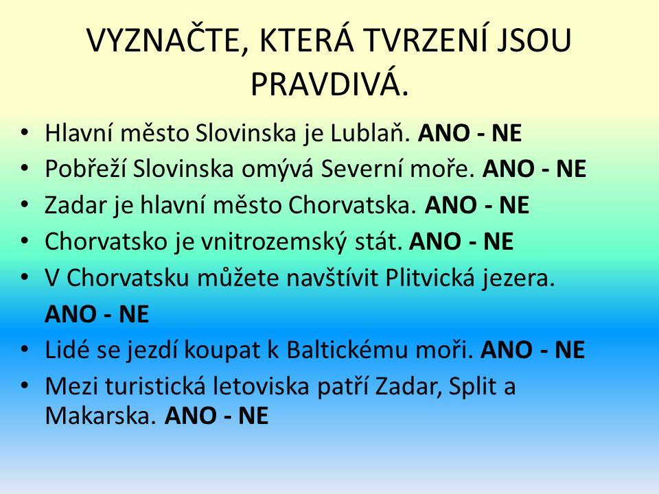 VYZNAČTE, KTERÁ TVRZENÍ JSOU PRAVDIVÁ. Hlavní město Slovinska je Lublaň.