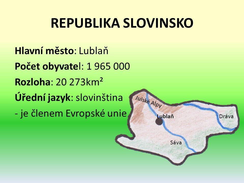 REPUBLIKA SLOVINSKO Hlavní město: Lublaň Počet obyvatel: 1 965 000 Rozloha: 20 273km² Úřední jazyk: slovinština - je členem Evropské unie Lublaň Julské Alpy Dráva Sáva